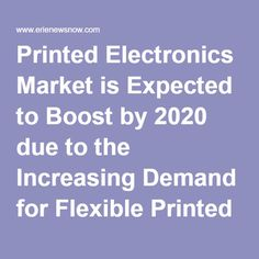 Printed Electronics Market is Expected to Boost by 2020 due to the Increasing Demand for Flexible Printed Electronics | Hexa Research - Erie News Now: News, Weather & Sports | WICU 12 & WSEE