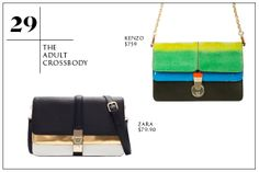 2013 Summer Wardrobe Essentials You Need: The Adult Crossbody — A structured, sleek crossbody bag with grown-up hardware is imperative for hot nights in the city (or hotter days shlepping it across town). But, that doesnt mean you have to go ho-hum with the colors. Rainbow hues work best with this shape!  Zara City Bag with Metallic Foldover Flaps; Kenzo Pouch.