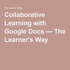Collaborative Learning with Google Docs — The Learner's Way