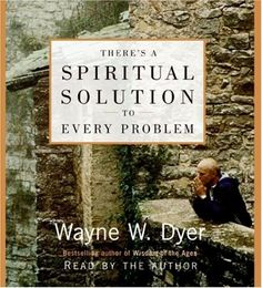 There s a Spiritual Solution to Every Problem - Wayne Dyer 451de232f0