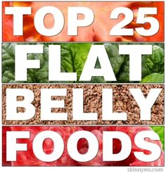 Top 25 Flat Belly Foods | Great foods. Some you may not have thought would lead to a flat belly! | C$