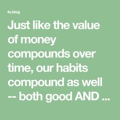 Just like the value of money compounds over time, our habits compound as well -- both good AND bad. Here's how tiny positive changes can yield massive rewards.