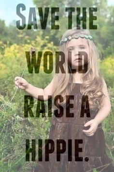 Save the world, raise a hippie