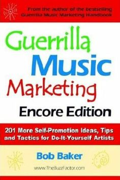 47 best e marketing guerrilla images on pinterest creative guerrilla music marketing encore edition 201 more self promotion ideas tips and tactics for do it yourself artists by bob baker solutioingenieria Images