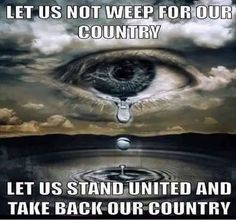 Let us not weep for our country. ..