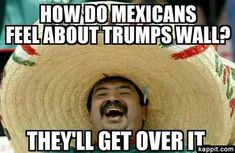 How do Mexicans feel about Trumps wall? They'll get over it