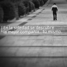 En la soledad se descubre la mejor compañía... tú mismo.