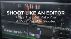 How to shoot for the edit.