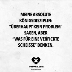 """My absolute king discipline: """"no problem at all"""" say, but """"what a fucking shit"""" think - Zitate Girly Quotes, Sad Quotes, Words Quotes, Motivational Quotes, Sayings, German Quotes, Sarcasm Humor, Visual Statements, Sarcastic Quotes"""