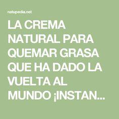 LA CREMA NATURAL PARA QUEMAR GRASA QUE HA DADO LA VUELTA AL MUNDO ¡INSTANTÁNEA! - Natupedia.net