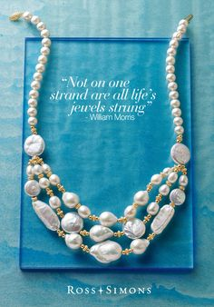 """Not on one strand are all life's jewels strung"" - William Morris"