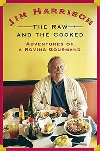 Jim Harrison / The Raw and the Cooked: Adventures of a Roving Gourmand