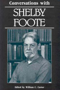 """""""Conversations with Shelby Foote:""""    Edited by William C. Carter (http://www.upress.state.ms.us/books/231) Shelby Foote on C-Span  http://www.c-spanvideo.org/program/Foote 00:13:21"""
