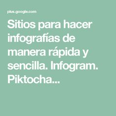Sitios para hacer infografías de manera rápida y sencilla. Infogram. Piktocha...