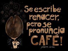 Se escribe renacer pero se pronuncia CAFE!