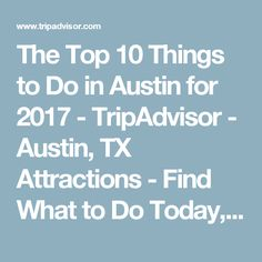 The Top 10 Things to Do in Austin for 2017 - TripAdvisor - Austin, TX Attractions - Find What to Do Today, This Weekend, or in February
