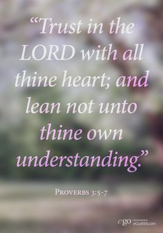 """Trust in the LORD with all thine heart; and lean not unto thine own understanding. Words Quotes, Me Quotes, Sayings, Scriptures About Fear, Whatsoever Things Are True, Philippians 4, 1 John, Gods Love"