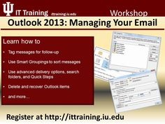 Outlook 2013: Managing Your Email Register now at http://www.ittraining.iu.edu