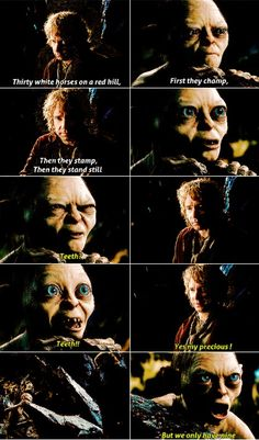 I can never say teeth the right way now. I always have to say it the way Gollum says it. TEEEEFF.