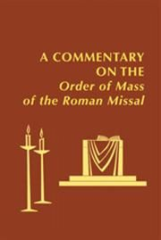 A Commentary on the Order of Mass of The Roman Missal: A New English Translation Hardcover : Liturgical Press