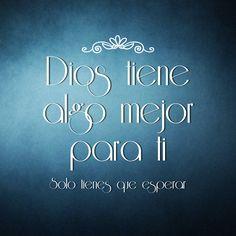 #Dios tiene algo mejor para ti, solo tienes que esperar