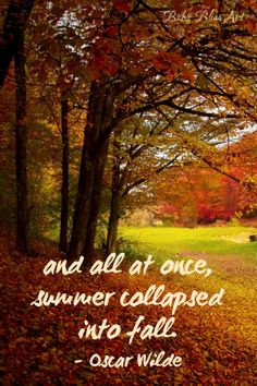 and all at once,summer collapsed into fall. Oscar Wilde Quote | Autumn: Quotes to Entice Your Senses #Autumn #Fall #Quotes
