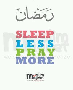 Ramadhan:  Sleep less, pray more.