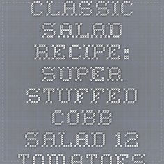 Classic Salad Recipe: Super Stuffed Cobb Salad - 12 Tomatoes