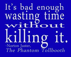 from The Phantom Tollbooth, by Norton Juster! OMG! Dalton's gunna freak! We are doing this book as a play at my school and he is Tock! What a coincidence!