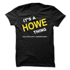 Its A Howe Thing - #softball shirt #sweater scarf. MORE INFO => https://www.sunfrog.com/Names/Its-A-Howe-Thing-hvxof.html?68278