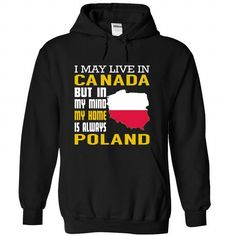 I May Live in Canada But in My Mind My Home is Always Poland T Shirts, Hoodies, Sweatshirts. BUY NOW ==► https://www.sunfrog.com/States/I-May-Live-in-Canada-But-in-My-Mind-My-Home-is-Always-Poland-dwtmxcytfz-Black-Hoodie.html?41382