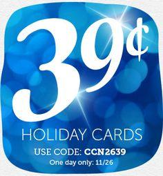 39¢ holiday cards.    I just ordered all my photo christmas cards with this deal!!  Use Code: CCN2639.  One day only: 11/26