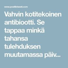 Vahvin kotitekoinen antibiootti. Se tappaa minkä tahansa tulehduksen muutamassa päivässä! - Page 2 of 5 - Ajattele positiivisesti Wellness Fitness, Health Fitness, Herbal Remedies, Natural Remedies, Fodmap Recipes, Natural Cleaning Products, Better Life, Kids And Parenting, Gym Workouts