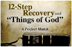"""12-Step Recovery and """"Things of God."""" A Perfect Match."""
