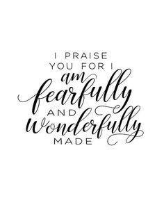 I praise You because I am fearfully and wonderfully made