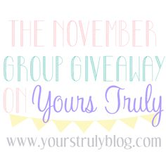 Yours Truly: November Group Giveaway...HOLLA!