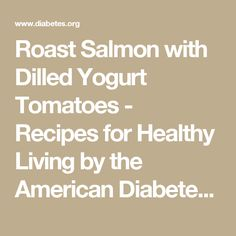 Roast Salmon with Dilled Yogurt Tomatoes - Recipes for Healthy Living by the American Diabetes Association®