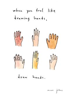 """When you feel like drawing hands ~ draw hands."" ~ Marc Johns"