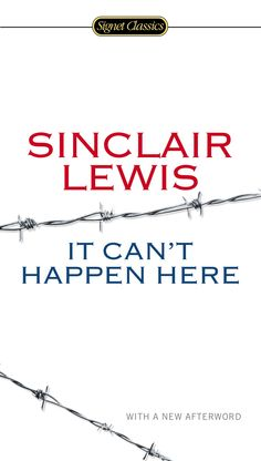 The timely classic, 'It Can't Happen Here' by Sinclair Lewis (ISBN 9780451465641 $9.99) is back in stock In this groundbreaking work of fiction, Sinclair Lewis explores how fascism could take hold in America through the story of a newspaper editor who wins a presidential election and turns the United States into a totalitarian state.