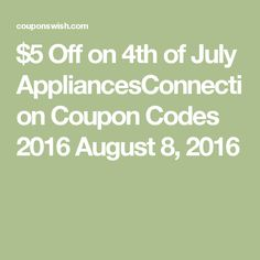 $5 Off on 4th of July AppliancesConnection Coupon Codes 2016 August 8, 2016