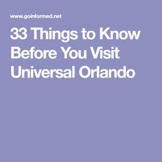 33 Things to Know Before You Visit Universal Orlando