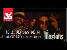 Te Acuerdas De Mi - J Alvarez ft Luigi 21 Plus , Los Illusions [Video Of...