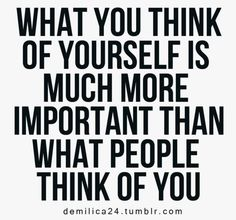 What you think of yourself > what others think of you