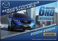 SERVICE #SPECIAL: SERVICE FINANCING NOW AVAILABLE FROM JOHN HINE MAZDA >>> 6 MONTHS NO INTEREST ON REPAIRS $99 OR GREATER:   > LOW MINIMUM MONTHLY PAYMENTS  > SIMPLE CREDIT APPLICATION  > INSTANT CREDIT AVAILABLE   LEARN MORE >>> http://www.johnhine.com/0--service-financing-form.htm   ZOOM-ZOOM  *Subject to credit approval. See service consultant for details.