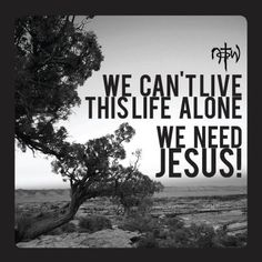 A Life Alone, is no life at all... Take Hold of Jesus! #Faith #Christian #NOTW