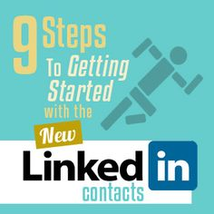 9 Steps To Getting Started With The New LinkedIn Contacts - Learn how to leverage your contacts and build powerful relationships.