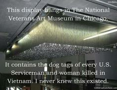 The national Veterans Art Museum in Chicago displays dog tags from every U.S. serviceman and woman killed in Vietnam <\3