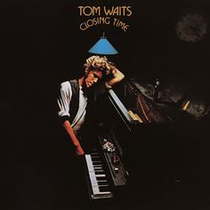 It's Hard To Be A Saint In The City: Dischi: Closing Time (1973) - Tom Waits
