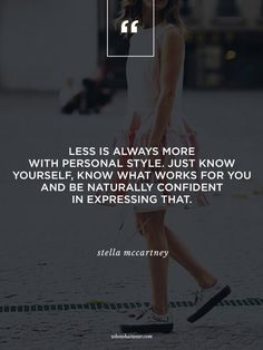 """""""Less is always more with personal style. Just know yourself, know what works for you and be naturally confident in expressing that."""" - Stella McCartney #WWWQuotesToLiveBy"""