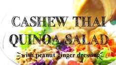 Cashew Thai Quinoa Salad with Peanut Ginger Dressing